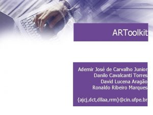 ARToolkit Ademir Jos de Carvalho Junior Danilo Cavalcanti