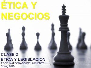 TICA Y NEGOCIOS CLASE 2 ETICA Y LEGISLACION