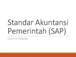 Standar Akuntansi Pemerintah SAP DIDIK SETIAWAN PERNYATAAN STANDAR
