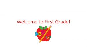 Welcome to First Grade About Me Contact Information