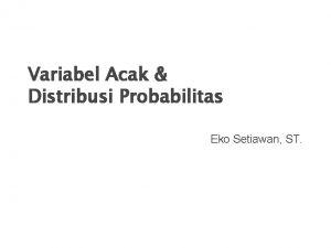 Variabel Acak Distribusi Probabilitas Eko Setiawan ST Variabel