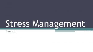 Stress Management June 2014 What is stress A