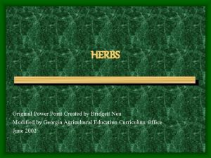 HERBS Original Power Point Created by Bridgett Neu