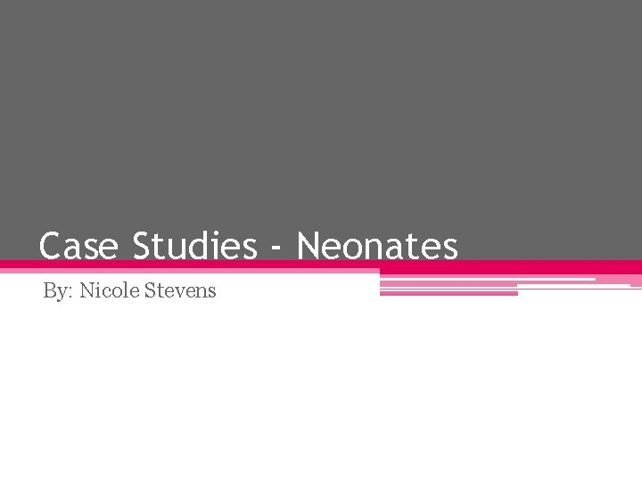 Case Studies Neonates By Nicole Stevens Case Studies