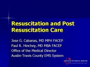 Resuscitation and Post Resuscitation Care Jose G Cabanas