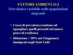 FATTORI AMBIENTALI Prevalenza variabile nelle popolazioni migranti I