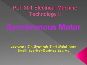 PLT 301 Electrical Machine Technology II Synchronous Motor