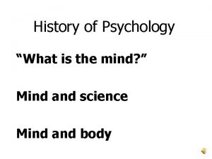 History of Psychology What is the mind Mind