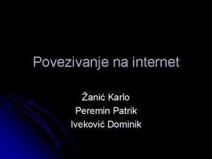 Povezivanje na internet ani Karlo Peremin Patrik Ivekovi
