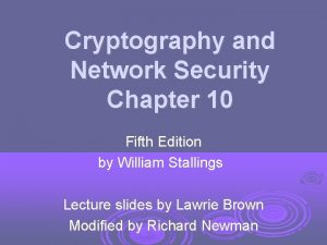 Cryptography and Network Security Chapter 10 Fifth Edition
