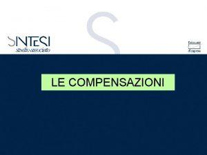 LE COMPENSAZIONI la compensazione si verifica quando due