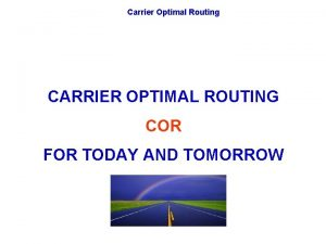 Carrier Optimal Routing CARRIER OPTIMAL ROUTING COR FOR