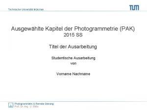 Technische Universitt Mnchen Ausgewhlte Kapitel der Photogrammetrie PAK