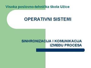 Visoka poslovnotehnika kola Uice OPERATIVNI SISTEMI SINHRONIZACIJA I
