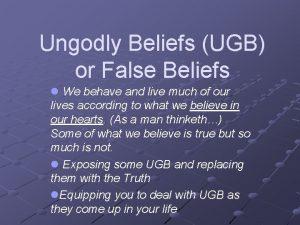 Ungodly Beliefs UGB or False Beliefs l We