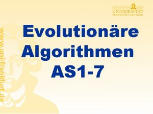 Evolutionre Algorithmen AS 1 7 Evolutionre Algorithmen Genetische