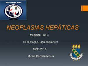 NEOPLASIAS HEPTICAS Medicina UFC Capacitao Liga do Cncer
