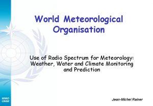 World Meteorological Organisation Use of Radio Spectrum for