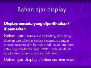 Bahan ajar display Display sesuatu yang diperlihatkan dipamerkan
