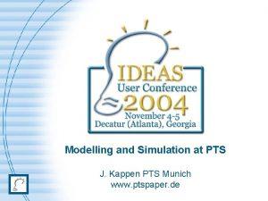Modelling and Simulation at PTS J Kappen PTS
