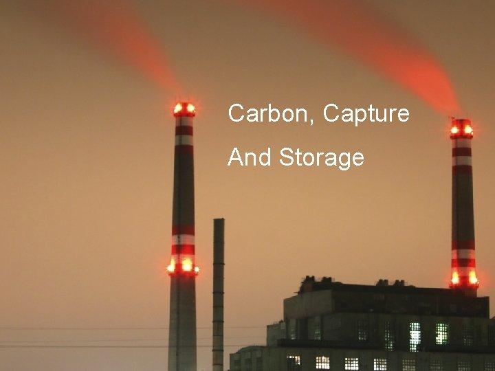 Carbon Capture And Storage Capture and Storage u