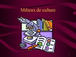 Milieux de culture 1 Milieux de culture Prparation