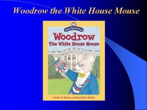 Woodrow the White House Mouse What do we