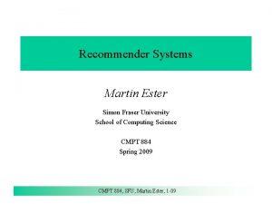 Recommender Systems Martin Ester Simon Fraser University School