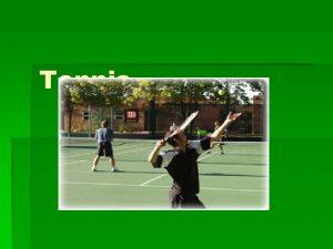 Tennis History of Tennis Earliest Form of tennis