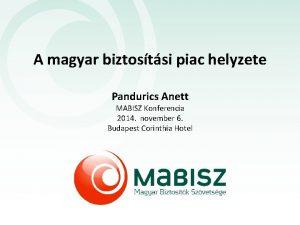 A magyar biztostsi piac helyzete Pandurics Anett MABISZ