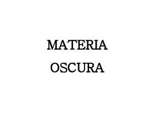 MATERIA OSCURA PRIMERA IDEA de Materia Oscura En