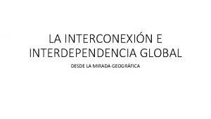 LA INTERCONEXIN E INTERDEPENDENCIA GLOBAL DESDE LA MIRADA