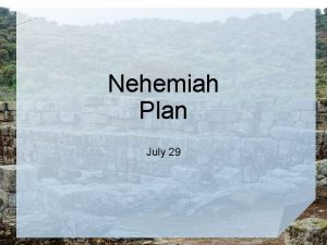 Nehemiah Plan July 29 Think about it How
