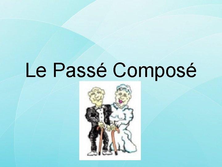 Le Pass Compos TRE ou AVOIR Avoir participe