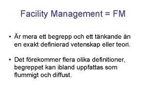 Facility Management FM r mera ett begrepp och