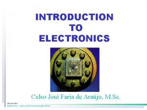 INTRODUCTION TO ELECTRONICS Celso Jos Faria de Arajo