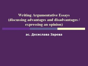 Writing Argumentative Essays discussing advantages and disadvantages expressing