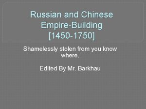 Russian and Chinese EmpireBuilding 1450 1750 Shamelessly stolen