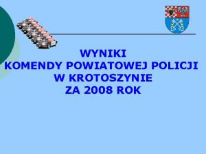 WYNIKI KOMENDY POWIATOWEJ POLICJI W KROTOSZYNIE ZA 2008