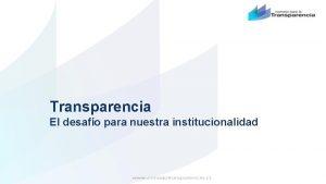 Transparencia El desafo para nuestra institucionalidad Desarrollo Poltico