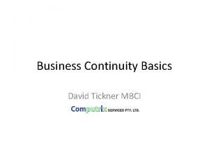 Business Continuity Basics David Tickner MBCI Business Continuity