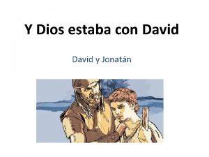 Y Dios estaba con David y Jonatn 1