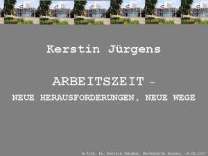 Kerstin Jrgens ARBEITSZEIT NEUE HERAUSFORDERUNGEN NEUE WEGE Prof