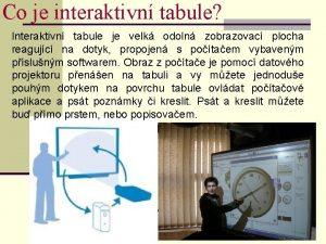 Co je interaktivn tabule Interaktivn tabule je velk