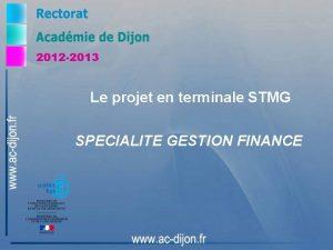 2012 2013 Le projet en terminale STMG SPECIALITE