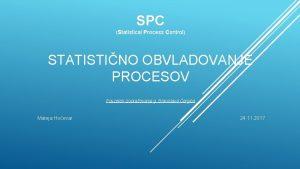 SPC Statistical Process Control ontrol STATISTINO OBVLADOVANJE PROCESOV