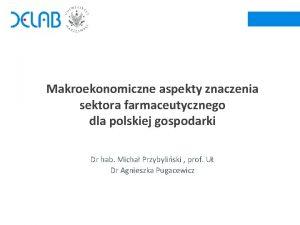 Makroekonomiczne aspekty znaczenia sektora farmaceutycznego dla polskiej gospodarki