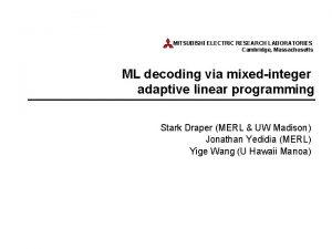 MITSUBISHI ELECTRIC RESEARCH LABORATORIES Cambridge Massachusetts ML decoding