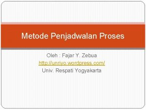 Metode Penjadwalan Proses Oleh Fajar Y Zebua http