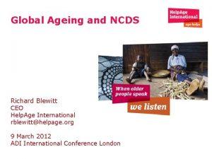 Global Ageing and NCDS Richard Blewitt CEO Help